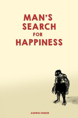Man's Search For Happiness: The Book of the Modern Beast