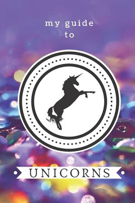 My Guide to Unicorns: Create your own world of unicorns! Kid's activity book.
