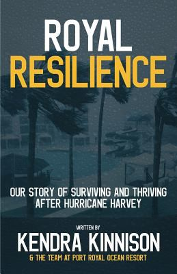 Royal Resilience: Our Story of Surviving and Thriving After Hurricane Harvey
