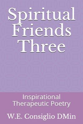 Spiritual Friends Three: Inspirational Therapeutic Poetry