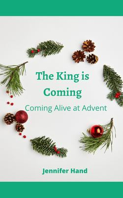 The King is Coming: Coming Alive at Advent