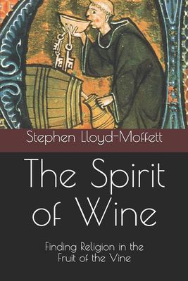 The Spirit of Wine: Finding Religion in the Fruit of the Vine
