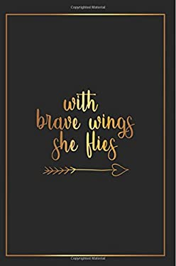 With Brave Wings She Flies: Motivational Journal | 120-Page College-Ruled Female Empowerment Notebook | 6 X 9 Perfect Bound Softcover (Motivational Jo