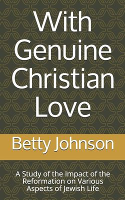 With Genuine Christian Love: A Study of the Impact of the Reformation on Various Aspects of Jewish Life