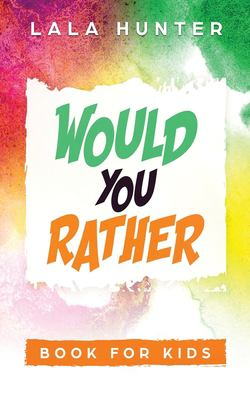 Would you Rather Book for Kids: All the Extraordinary Things you Should Know About Me