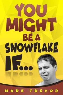 You Might Be a Snowflake If...