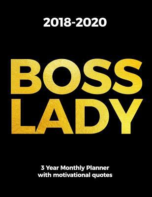 2018-2020 BOSS LADY 3 Year Monthly Planner with Motivational Quotes: The Best Entepreneur One Month At A Glance Diary for Women | Month Per Page Calen