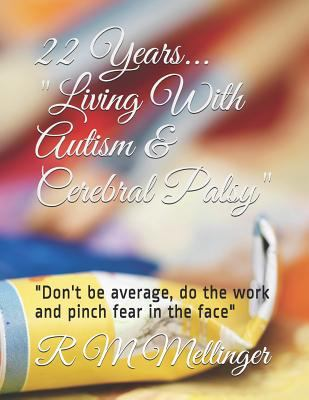 """22 Years... """"Living With Autism & Cerebral Palsy"""": """"Don't be average, do the work and pinch fear in the face"""""""