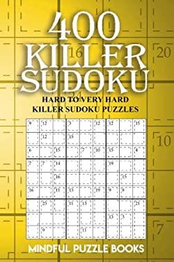 400 Killer Sudoku: Hard to Very Hard Killer Sudoku Puzzles (Sudoku Killer) (Volume 16)