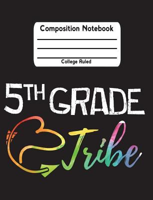 "5th Grade Tribe: Composition Notebook College Ruled Lined Pages Book (7.44"" x 9.69"")"