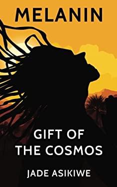 Melanin: Gift of The Cosmos