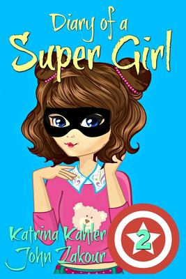 Diary of a SUPER GIRL: Book 2 - The New Normal: Books for Girls 9 -12