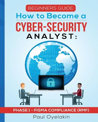 Beginners Guide: How to Become a Cyber-Security Analyst: Phase 1 - FISMA Compliance (RMF)