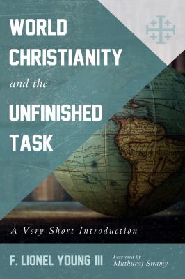 World Christianity and the Unfinished Task: A Very Short Introduction