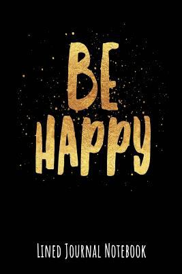 Be Happy: Lined Journal Notebook (Inspire Positivity Journaling)