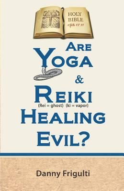 Are Yoga & Reiki Healing Evil?