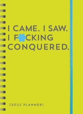 I Came. I Saw. I F*cking Conquered. August 2021-december 2022 Planner