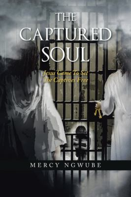 The Captured Soul: Jesus Came to Set the Captives Free