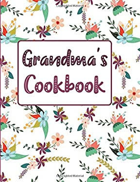Grandma's Cookbook: Floral Blank Lined Journal (Grandma's Recipe Gifts)