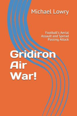 Gridiron Air War!: Football's Aerial Assault and Spread Passing Attack