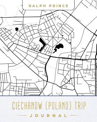 Ciechanow (Poland) Trip Journal: Lined Travel Journal/Diary/Notebook With Ciechanow (Poland) Map Cover Art