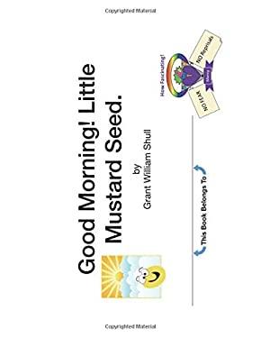 Good Morning! Little Mustard Seed. (Little Mustard Seed Starter Pack Trilogy)
