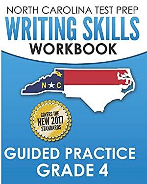 NORTH CAROLINA TEST PREP Writing Skills Workbook Guided Practice Grade 4: Develops the Writing Skills in North Carolina's English Language Arts Standa