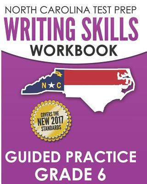 NORTH CAROLINA TEST PREP Writing Skills Workbook Guided Practice Grade 6: Develops the Writing Skills in North Carolina's English Language Arts Standa