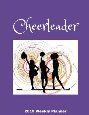 Cheerleader 2019 Weekly Planner: A Scheduling Calendar for Cheerleaders