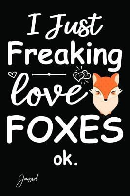 "I Just Freaking Love Foxes Ok Journal: 150 Blank Lined Pages - 6"" x 9"" Notebook With Cute Fox Print On The Cover"