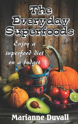 The Everyday Superfoods: Enjoy a superfood diet on a budget