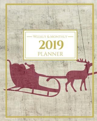 2019 Planner Weekly And Monthly: Journal Planner, Calendar and Schedule Organizer for To do list and New Years Resolution With Christmas Santa Theme