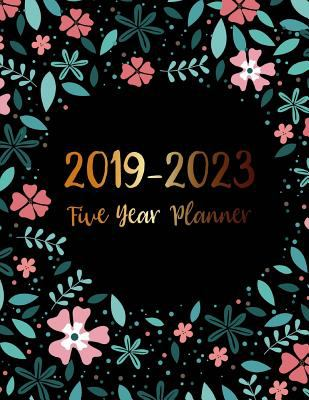2019-2023 Five Year Planner: Elegant Floral Cover, 5 Year Monthly Planner and Calendar, 60 Months Calendar, Planner Journal Writing Diary Notebook, ..