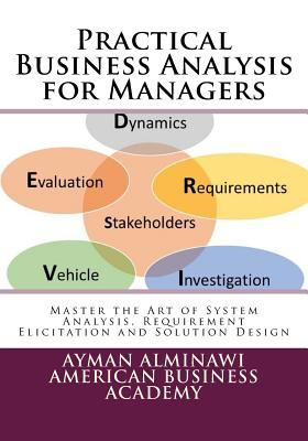 Practical Business Analysis for Managers: Master the Art of System Analysis, Requirement Elicitation and Solution Design