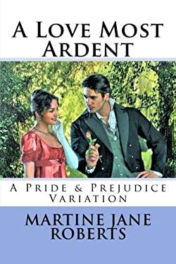 A Love Most Ardent: A Pride & Prejudice Variation