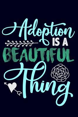Adoption is a Beautiful Thing: Journal Notebook for Writing