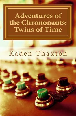 Adventures of the Chrononauts: Twins of Time (Volume 1)