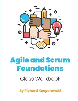 Agile and Scrum Foundations: Class Workbook