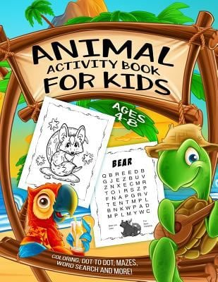 Animal Activity Book for Kids Ages 4-8: A Fun Kid Workbook Game For Learning, Coloring, Dot to Dot, Mazes, Word Search and More!