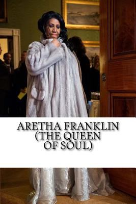 Aretha Franklin (The Queen of Soul): A Biography