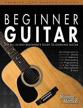 Beginner Guitar, Left-Handed Edition: The All-in-One Beginner's Guide to Learning Guitar