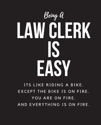 Being A Law Clerk Is Easy: Its Like Riding A Bike. Except The Bike Is On Fire. You Are On Fire. And Everything Is On Fire. Occupation Gift Idea