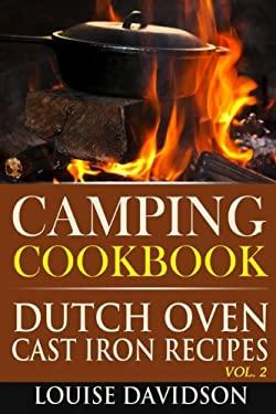 Camping Cookbook: Dutch Oven Cast Iron Recipes Vol. 2