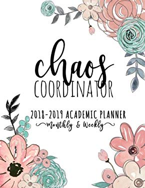 Chaos Coordinator 2018-2019 Academic Planner Weekly And Monthly: Weekly And Monthly Calendar Schedule Organizer And Notebook Journal With Goal ... Dot