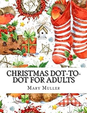 Christmas Dot-to-Dot For Adults: Dot-to-Dot Holiday Season Puzzles (Dot to Dot Books for Adults)