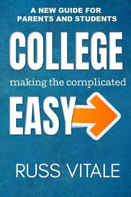 College: Making The Complicated EASY: A New Guide For Parents And Students