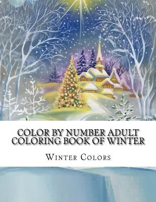 Color By Number Adult Coloring Book of Winter: Festive Winter Fun Holiday Christmas Winter Season Coloring Book (Winter Color By Number Coloring Book