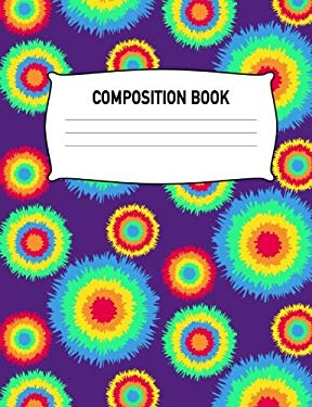 Composition Book: Composition Notebook Wide Ruled Tie Dye Purple Yellow Orange Diary Practice Journal Organizer: Adults Kids Youth: University, High .