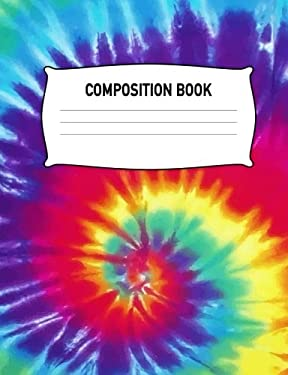 Composition Book: Composition Notebook Wide Ruled Tie Dye Red Purple Yellow Blue Diary Practice Journal Organizer: Adult Kids Youth: University, High