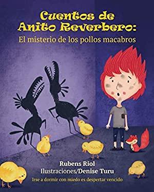 Cuentos de Anito Reverbero: El misterio de los pollos macabros (Spanish Edition)